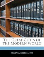 The Great Cities of the Modern World af Helen Ainslie Smith