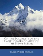 On the Solubility of the Camphorates of Some of the Heavy Metals af Charles Winfield Burchard