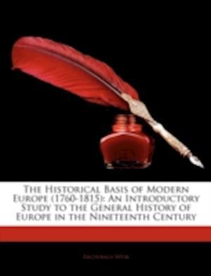 The Historical Basis of Modern Europe (1760-1815) af Archibald Weir