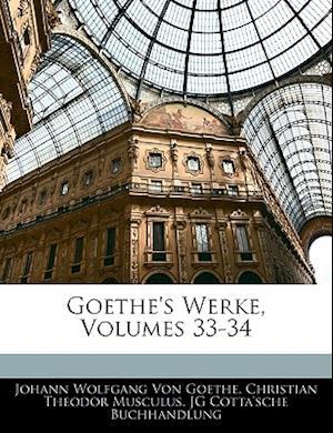 Goethe's Werke, Dreiunddreissigster Band af Johann Wolfgang von Goethe, Jg Cotta'sche Buchhandlung, Christian Theodor Musculus