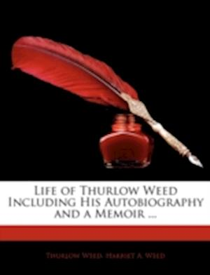 Life of Thurlow Weed Including His Autobiography and a Memoir ... af Thurlow Weed, Harriet a. Weed