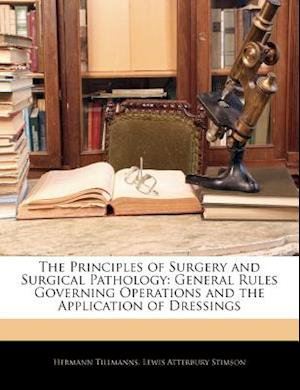 The Principles of Surgery and Surgical Pathology af Lewis Atterbury Stimson, Hermann Tillmanns