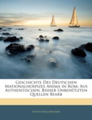 Geschichte Des Deutschen Mationalhospizes Anima in ROM af Anton Kerschbaumer