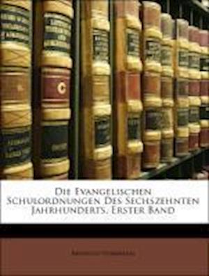 Die Evangelischen Schulordnungen Des Sechszehnten Jahrhunderts, Erster Band af Reinhold Vormbaum