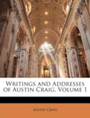 Writings and Addresses of Austin Craig, Volume 1 af Austin Craig