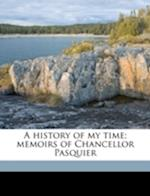 A History of My Time; Memoirs of Chancellor Pasquier Volume 2 af Etienne-Denis Pasquier, Charles Emile Roche