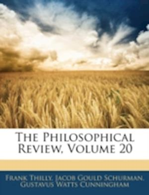 The Philosophical Review, Volume 20 af Frank Thilly, Gustavus Watts Cunningham, Jacob Gould Schurman
