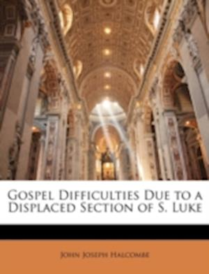 Gospel Difficulties Due to a Displaced Section of S. Luke af John Joseph Halcombe