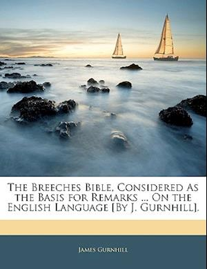 The Breeches Bible, Considered as the Basis for Remarks ... on the English Language [By J. Gurnhill]. af James Gurnhill