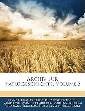 Archiv Fur Naturgeschichte, Erster Band af Franz Hermann Troschel, Arend Friedrich August Wiegmann, Eduard Von Martens