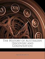 The History of Australian Discovery and Colonisation af Samuel Bennett