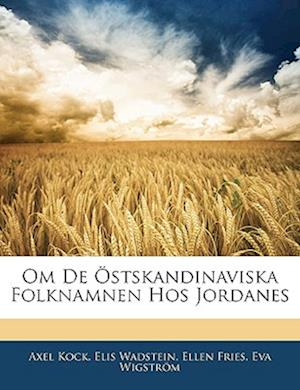 Om de Ostskandinaviska Folknamnen Hos Jordanes af Elis Wadstein, Ellen Fries, Axel Kock