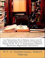 Les Phenomenes de La Nature, Leurs Lois Et Leurs Applications Aux Arts Et A L'Industrie, D'Apres Le Dr. W. F. A. Zimmermann [Pseud.] af W. F. a. Zimmermann, Hubert Valerius
