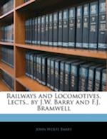 Railways and Locomotives, Lects., by J.W. Barry and F.J. Bramwell af John Wolfe Barry
