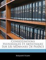 Considrations Historiques Et Artistiques Sur Les Monnaies de France af Benjamin Fillon