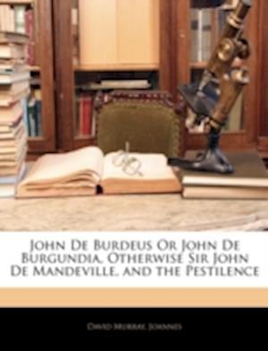 John de Burdeus or John de Burgundia, Otherwise Sir John de Mandeville, and the Pestilence af David Murray, David Joannes, XXI Joannes