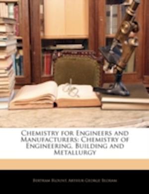 Chemistry for Engineers and Manufacturers af Bertram Blount, Arthur George Bloxam
