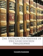 Das Problem Der Materie in Der Griechischen Philosophie af Clemens Baeumker