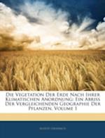 Die Vegetation Der Erde Nach Ihrer Klimatischen Anordnung af August Grisebach