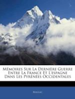 Memoires Sur La Derniere Guerre Entre La France Et L'Espagne Dans Les Pyrenees Occidentales af Beaulac