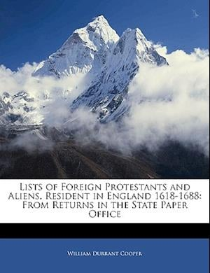 Lists of Foreign Protestants and Aliens, Resident in England 1618-1688 af William Durrant Cooper