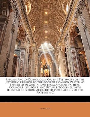 Rituale Anglo-Catholicum af Henry Bailey