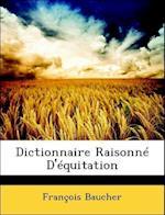 Dictionnaire Raisonne D'Equitation af Francois Baucher, Franois Baucher