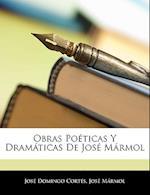Obras Poticas y Dramticas de Jos Mrmol af Jos Mrmol, Jose Domingo Cortes