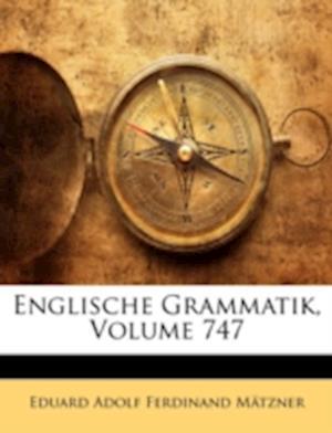 Englische Grammatik, Volume 747 af Eduard Adolf Ferdinand Matzner, Eduard Adolf Ferdinand Mtzner