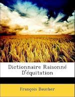 Dictionnaire Raisonne D'Equitation af Franois Baucher, Francois Baucher