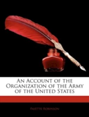 An Account of the Organization of the Army of the United States af Fayette Robinson