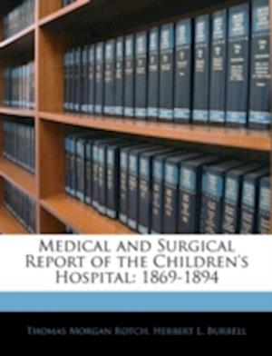 Medical and Surgical Report of the Children's Hospital af Herbert L. Burrell, Thomas Morgan Rotch