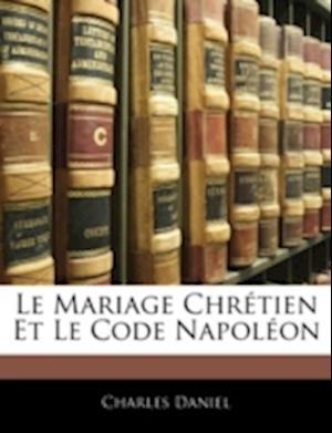 Le Mariage Chretien Et Le Code Napoleon af Charles Daniel