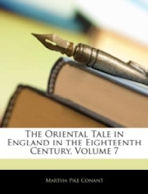The Oriental Tale in England in the Eighteenth Century, Volume 7 af Martha Pike Conant