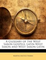 A Glossary of the West Saxon Gospels af Martha Anstice Harris