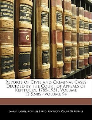 Reports of Civil and Criminal Cases Decided by the Court of Appeals of Kentucky, 1785-1951, Volume 12; Volume 94 af James Hughes, Achilles Sneed