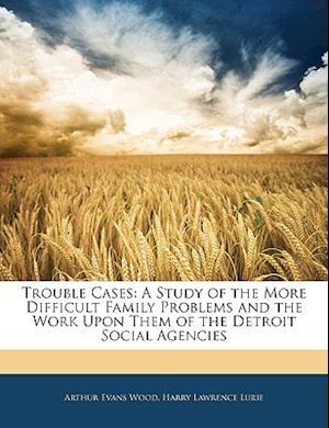 Trouble Cases af Arthur Evans Wood, Harry Lawrence Lurie