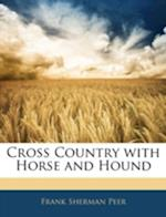 Cross Country with Horse and Hound af Frank Sherman Peer