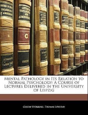 Mental Pathology in Its Relation to Normal Psychology af Gustav Storring, Gustav Strring, Thomas Loveday