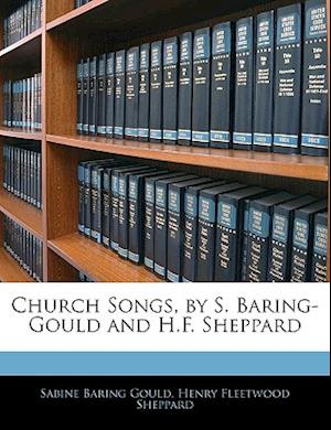 Church Songs, by S. Baring-Gould and H.F. Sheppard af Sabine Baring gould, Henry Fleetwood Sheppard