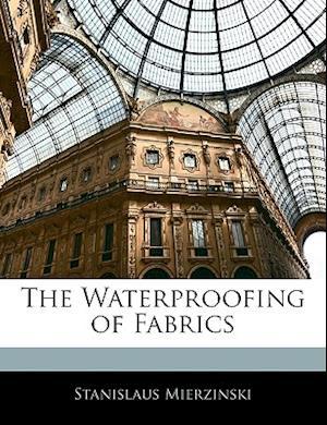 The Waterproofing of Fabrics af Stanislaus Mierzinski