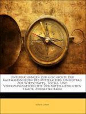 Untersuchungen Zur Geschichte Der Kaufmannsgilden Des Mittelalters af Alfred Doren