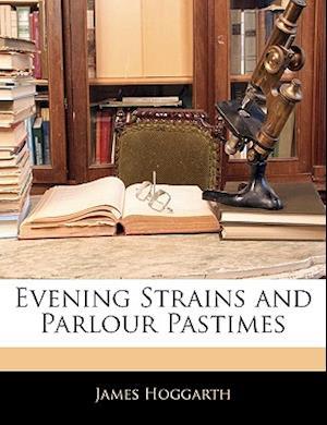 Evening Strains and Parlour Pastimes af James Hoggarth