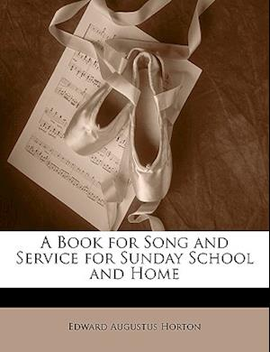 A Book for Song and Service for Sunday School and Home af Edward Augustus Horton
