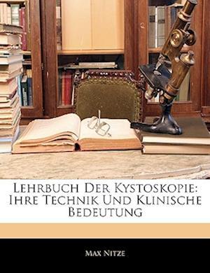 Lehrbuch Der Kystoskopie af Max Nitze
