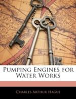 Pumping Engines for Water Works af Charles Arthur Hague