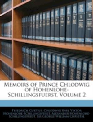 Memoirs of Prince Chlodwig of Hohenlohe-Schillingsfuerst, Volume 2 af Alexander Hohenlohe-Schillingsfrst, Friedrich Curtius, Chlodwig Kar Hohenlohe-Schillingsfrst