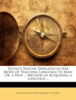 Dufief's Nature Displayed in Her Mode of Teaching Language to Man; Or, a New ... Method of Acquiring a Language ... af Manuel De Torres, Nicolas Gouin Dufief