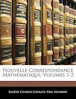 Nouvelle Correspondance Mathematique, Volumes 1-2 af Paul Mansion, Eugne Charles Catalan, Eugene Charles Catalan