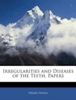 Irregularities and Diseases of the Teeth, Papers af Henry Sewill